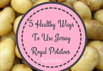 5 Healthy Ways To Use Jersey Royal Potatoes  [Ad]